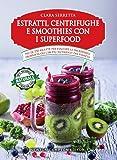 Estratti, centrifughe e smoothies con i superfood. Più di 250 ricette per esaltare le incredibili proprietà dei cibi più…