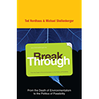 Break Through: Why We Can't Leave Saving the Planet to Environmentalists (English Edition)