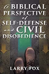 A Biblical Perspective of Self-Defense and Civil Disobedience Paperback