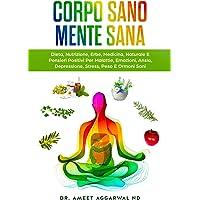 Corpo Sano Mente Sana: DIETA, NUTRIZIONE, ERBE, MEDICINA NATURALE E PENSIERI POSITIVI PER MALATTIE, EMOZIONI, ANSIA…