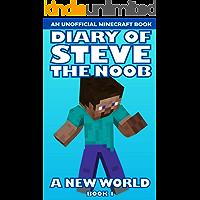 Diary of Steve the Noob: A New World (An Unofficial Minecraft Book) (Book 1) (Diary of Steve the Noob: A New World (Saga…