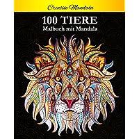 100 Tiere Malbuch mit Mandala: Stressabbauende Tiermotive. Malbuch für Erwachsene mit Mandala-Tieren (Löwen, Elefanten…