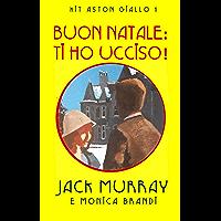 Buon Natale: Ti Ho Ucciso!: Un classico giallo ambientato negli anni '20 (Lord Kit Aston Vol. 1)