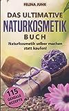 Naturkosmetik - Das ultimative Buch: Naturkosmetik selber machen statt kaufen, mit diesen 115 genialen Anleitungen und…