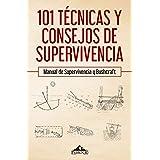 101 técnicas y consejos de supervivencia: Manual de supervivencia y bushcraft