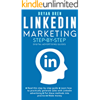 LinkedIn Marketing Step-By-Step: The Guide To LinkedIn Advertising That Will Teach You How To Sell Anything Through…