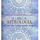 Il libro di astrologia di cui hai veramente bisogno. Nuova ediz.