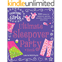The Everything Girls Ultimate Sleepover Party Book: 100+ Ideas for Sleepover Games, Goodies, Makeovers, and More…