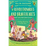 Of Revolutionaries and Bravehearts: Notable Tales from Indian History: Finding Meaning in Our Past
