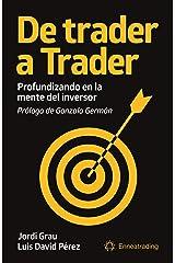 De trader a Trader: Profundizando en la mente del inversor (Psicotrading y desarrollo personal) Versión Kindle