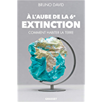 A l'aube de la 6e extinction : Comment habiter la Terre (Documents Français)