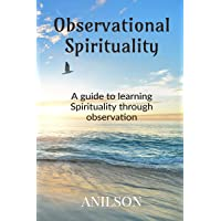 Observational Spirituality: A guide to learning Spirituality through Observation