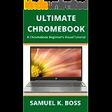 ULTIMATE CHROMEBOOK: A Chromebook Beginner's Visual Tutorial