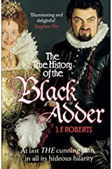 The True History of the Blackadder: The Unadulterated Tale of the Creation of a Comedy Legend Kindle Edition