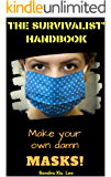 Make your own Damn Mask- The Survivalist' Handbook: Practical & Easy ways to manufacture your own DIY Homemade mask