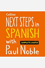 Next Steps in Spanish with Paul Noble - Complete Course: Spanish Made Easy with Your Personal Language Coach Audible Audiobook