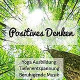 Positives Denken - Yoga Ausbildung Tiefenentspannung Beruhigende Musik mit Reiki Spirituelle Instrumental Selbstheilung Geräusche