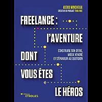 Freelance : une aventure dont vous êtes le héros: Structurer son activité, signer plus de clients et s'épanouir au…