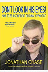 Don't Look In His Eyes: How To Be A Confident Original Hypnotist Kindle Edition