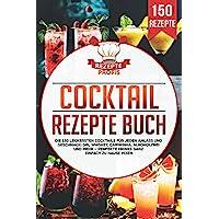 Cocktail Rezepte Buch: Die 150 leckersten Cocktails für jeden Anlass und Geschmack! Gin, Whiskey, Caipirinha…