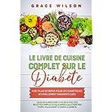 Le livre de cuisine Complet sur le Diabète avec plan de repas pour les Diabétiques nouvellement diagnostiqués: Un plan alimen
