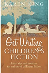 Get Writing Children's Fiction: Ideas, Tips and Exercises for Writers of Children's Fiction Paperback