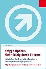 Knigge-Update: Business-Etikette.: Beruflicher und privater Erfolg durch gutes Benehmen und zeitgemäße Umgangsformen. (Prima, so einfach geht's! 2) Kindle Ausgabe