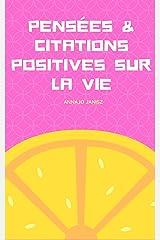 Pensées et Citations Positives sur la Vie Format Kindle