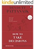 How to take decisions (Management Sutras Book 5)