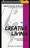 THE ART OF CREATIVE LIVING: Innovative strategies to free the creative mind (CREATIVE MINDS Book 1) (English Edition)