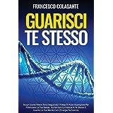 Guarisci Te Stesso: Scopri Come Vivere Sano Seguendo I 7 Step Di Auto-Guarigione Per Potenziare La Tua Salute, Aumentare La F