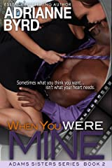 When You Were Mine (Adams Sisters Book 2) Kindle Edition