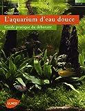L'Aquarium d'eau douce. Guide pratique du débutant