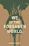 we of the forsaken world...