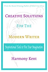 Creative Solutions for the Modern Writer: Inspirational Tools to Fire Your Imagination Kindle Edition