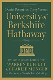 University of Berkshire Hathaway: 30 Years of Lessons Learned from Warren Buffett & Charlie Munger at the Annual Shareholders