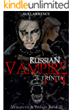 Russian Vampire: Trinity (Vampires & Wolves Book 2)
