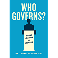 Who Governs?: Presidents, Public Opinion, and Manipulation (Chicago Studies in American Politics) (English Edition)