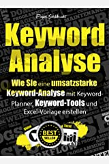 Keyword-Analyse: Wie Sie eine umsatzstarke Keyword-Analyse mit Keyword-Planner, Keyword-Tools und Excel-Vorlage erstellen. Kindle Ausgabe
