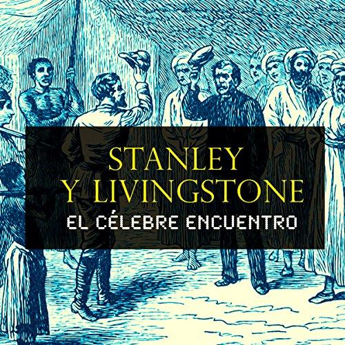 Stanley y Livingstone [Spanish Edition]  Audiolibri