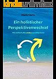 Ein holistischer Perspektivenwechsel: Wie einfach alles anders aussehen kann
