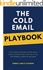 The Cold Email Playbook: The Simple Proven 5 Step Cold Email System  That Can Help You Get More Clients in 90 Days