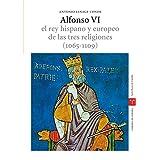 Alfonso VI. El rey hispano y europeo de las tres religiones (1065-1109). 2.ª ed. (Estudios históricos La Olmeda)