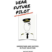 DEAR FUTURE PILOT: Understand and succeed in pilot selection (English Edition)