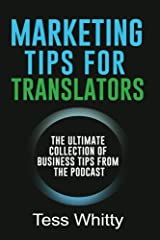 Marketing Tips for Translators: The Ultimate Collection of Business Tips from the Podcast (English Edition) Format Kindle