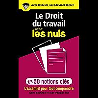 Le Droit du travail pour les Nuls en 50 notions clés - L'essentiel pour tout comprendre