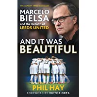 And it was Beautiful: Marcelo Bielsa and the Rebirth of Leeds United