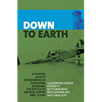 Down to Earth: A Fighter Pilot's Experiences of Surviving Dunkirk, The Battle of Britain, Dieppe and D-Day (English…