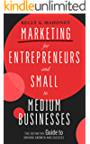 Marketing For Entrepreneurs and Small to Medium Businesses: The Definitive Guide to Driving Growth and Success