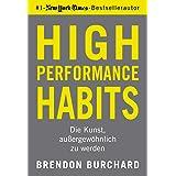 High Performance Habits: Die Kunst, außergewöhnlich zu werden (German Edition)